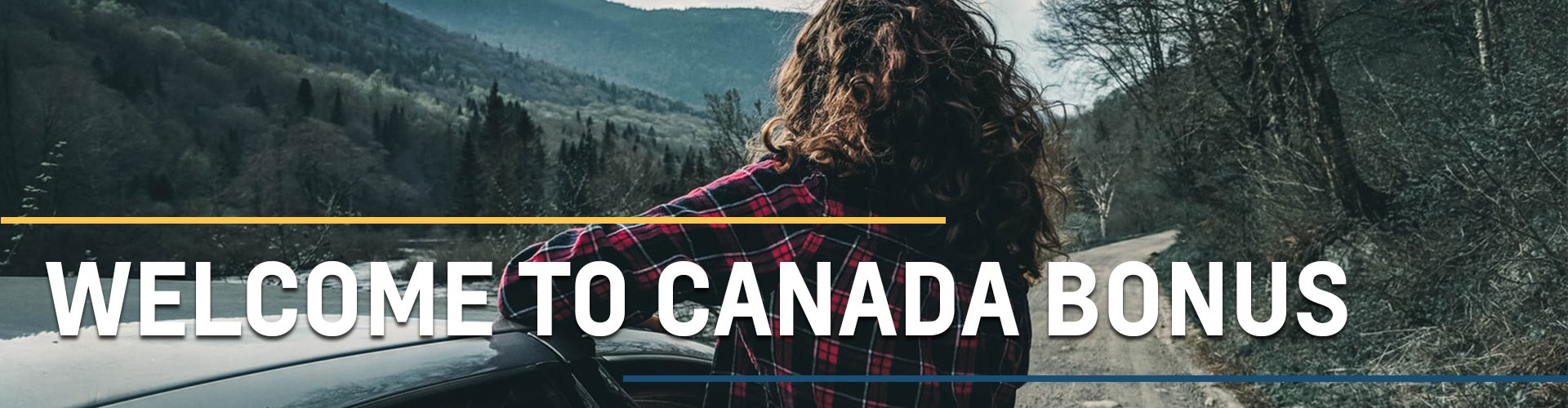 A women with curly brown hair leaning out of a car window looking at the mountains with Welcome To Canada Bonus written across it in white text